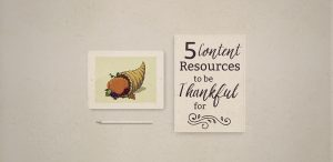 5 Content Resources to be thankful for