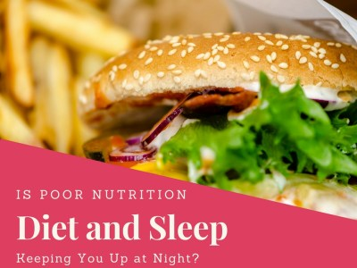 Is Poor Nutrition Keeping You Up at Night? What You Need to Know About Diet and Sleep