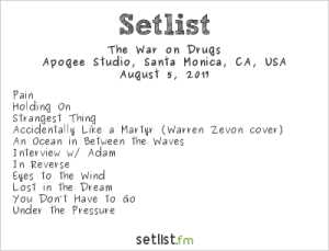 The War On Drugs @ KCRW'S Apogee Sessions 8/5/17. Setlist.
