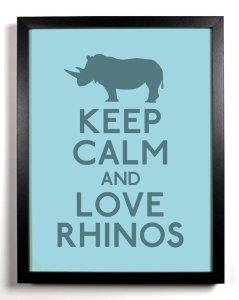 Keep Calm and Love Rhinos