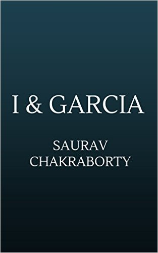 Book Cover: I & GARCIA by Saurav Chakraborty