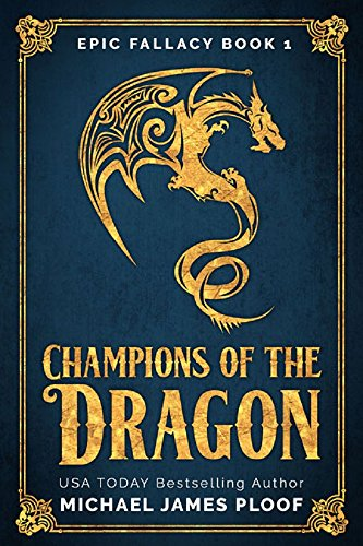 Book Cover: Champions of the Dragon: (Humorous Fantasy) (Epic Fallacy Book 1) by Michael Ploof