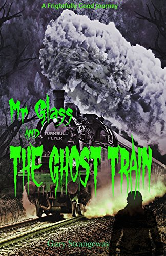 Book Cover: Mr Glass And The Ghost Train by Gary Strangeway