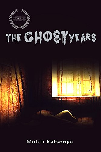 Book Cover: The Ghost Years by Mutch Katsonga