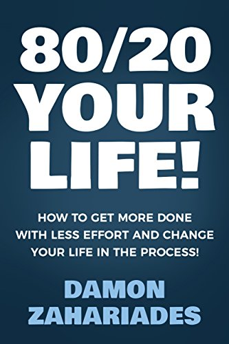 Book Cover: 80/20 Your Life! How To Get More Done With Less Effort And Change Your Life In The Process! by Damon Zahariades