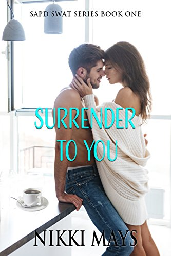 Book Cover: Surrender to You (SAPD SWAT Series Book 1) by Nikki Mays