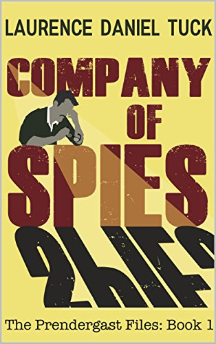 Company of Spies The Prendergast Files Book 1 by Laurence Daniel Tuck