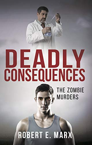 Deadly Consequences: The Zombie Murders by Robert E. Marx