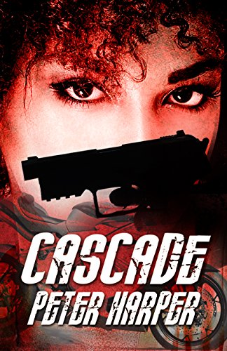 CASCADE - A soulful, provocative and timely international thriller by Peter Harper