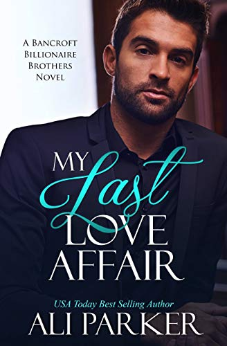My Last Love Affair A Fake Fiancee Secret Baby Romance by Ali Parker
