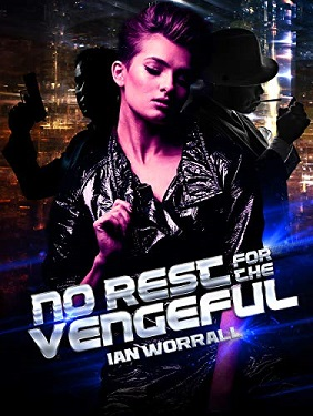 No Rest For The Vengeful (Counterstriker's Revenge Book 2) by Ian Worrall
