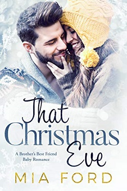 That Christmas Eve A Brother's Best Friend Baby Romance by Mia Ford