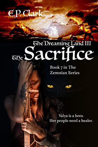 The Dreaming Land III - The Sacrifice (The Zemnian Series Book 7) by E.P.Clark