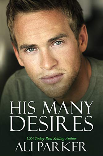 His Many Desires: A Billionaire Bad Boy Story by Ali Parker