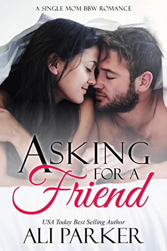 Asking For A Friend A Single Mom BBW Romance by Ali Parker