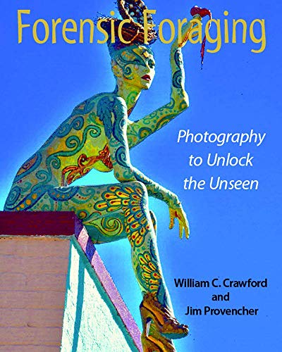 Forensic Foraging: Photography to Unlock the Unseen by William Crawford et al