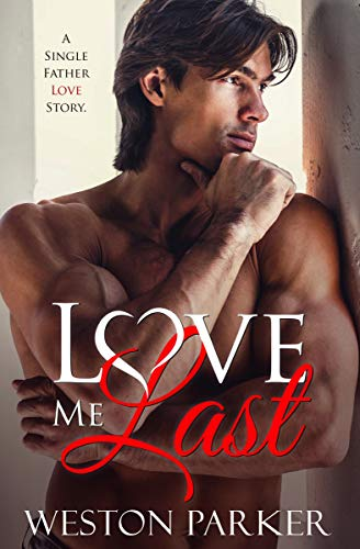 Love Me Last: A Single Father Love Story by Weston Parker