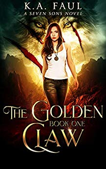 The Golden Claw: An Urban Fantasy Action Adventure by K.A. Faul Laurie Starkey and Michael Anderle