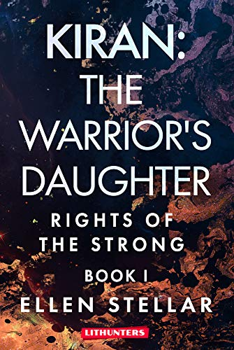 Kiran The Warriors Daughter A Young Adult Sci-fi Romance (Rights of the Strong Book 1) by Ellen Stellar