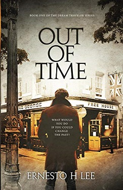 Out of Time: The Dream Traveler Book One by Ernesto H Lee
