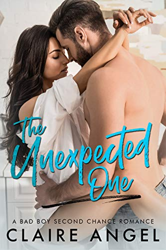 The Unexpected One A Bad Boy Second Chance Romance (Unexpected Love Series Book 2) by Claire Angel