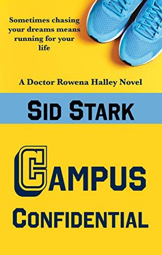 Campus Confidential (Doctor Rowena Halley Book 1) by Sid Stark