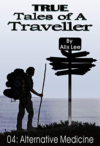 True Tales of a Traveller: Alternative Medicine by Alix Lee