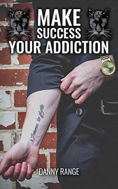 Make Success Your Addiction by Danny Range