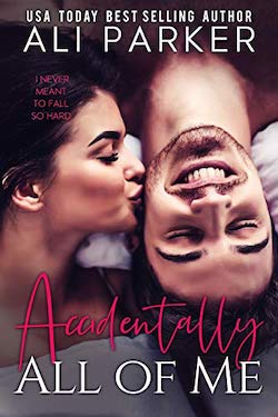 Accidentally all of me by Ali Parker