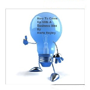 How-to-Come-Up-With-A-Business-Idea-by-Marla-Hayley