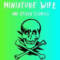 THE MINIATURE WIFE and OTHER STORIES by Manuel Gonzales – Review