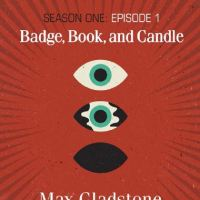 BADGE, BOOK, AND CANDLE (BOOKBURNERS #1) by Max Gladstone – Review