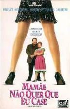 Poster do filme Mamãe Não Quer Que Eu Case