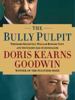 The-Bully-Pulpit-Theodore-Roosevelt-William-Howard-Taft-and-the-Golden-Age-of-Journalism