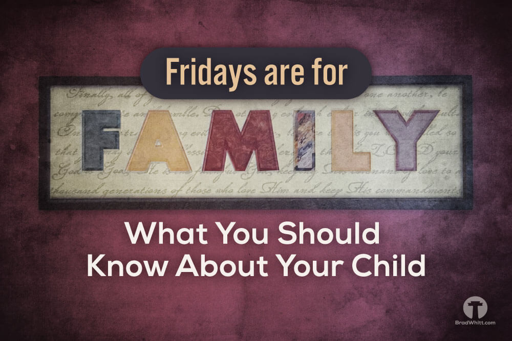 Fridays Are For Family – What You Should Know About Your Child