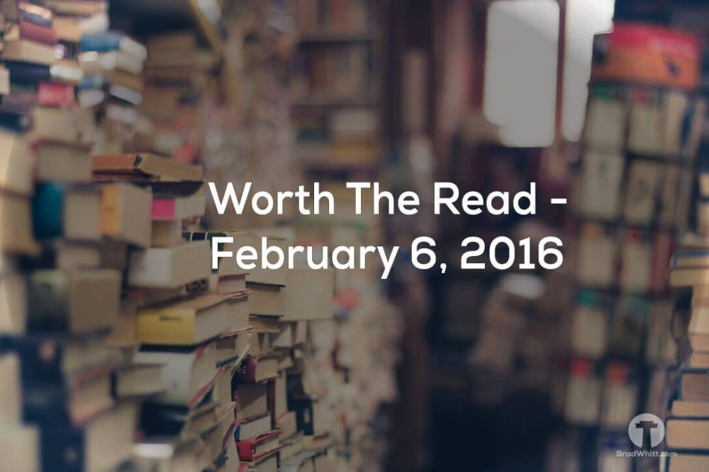 Worth the Read – February 6, 2016