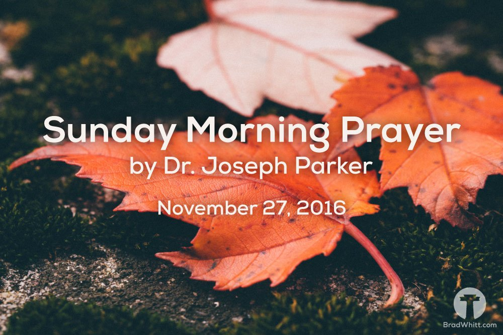 Sunday Morning Prayer by Dr. Joseph Parker – November 27, 2016