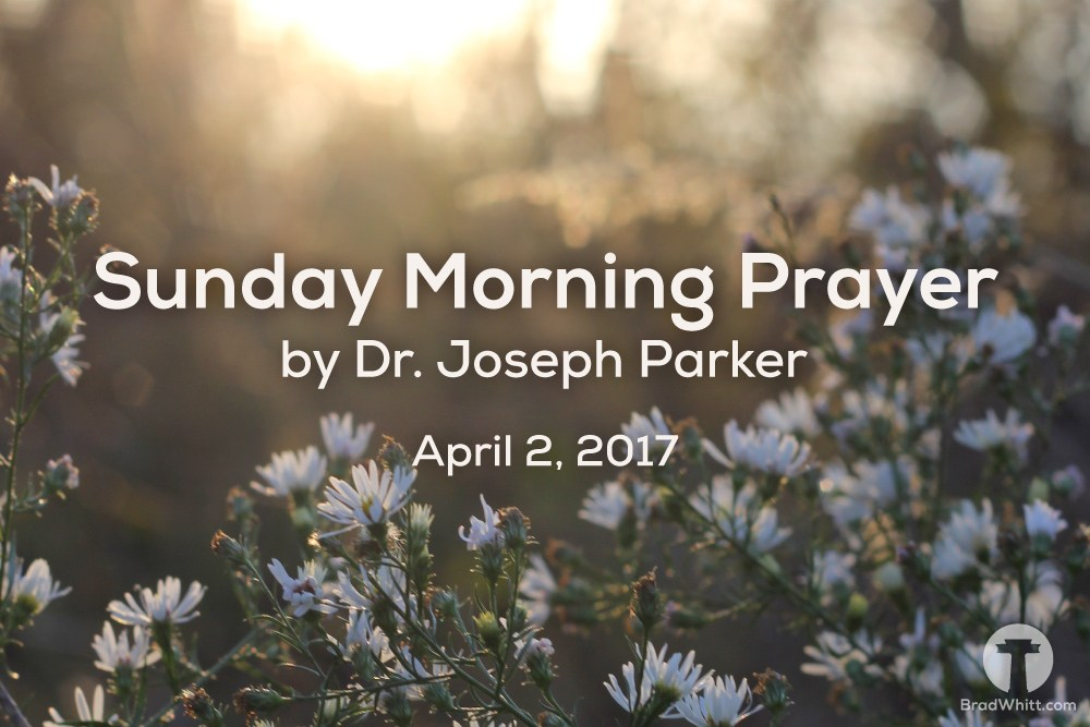 Sunday Morning Prayer by Dr. Joseph Parker – April  2, 2017