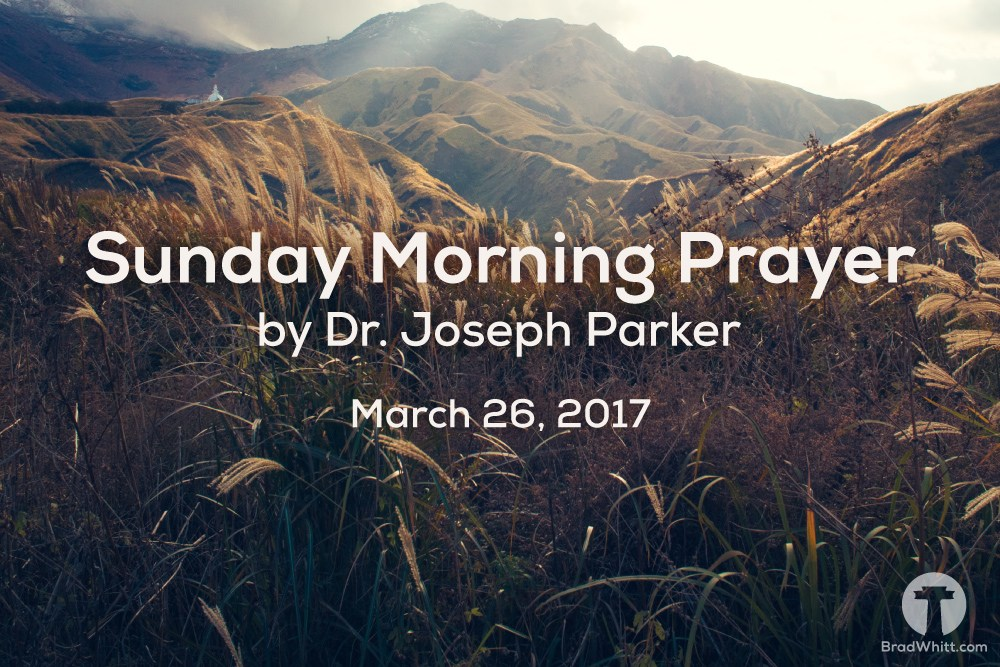 Sunday Morning Prayer by Dr. Joseph Parker – March 26, 2017