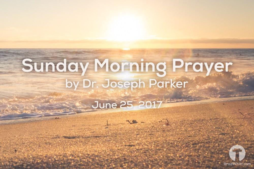 Sunday Morning Prayer by Dr. Joseph Parker – June 25, 2017