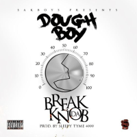 "Doughboy ""Break Da Knob"" (Prod by Sleepytyme4000)"