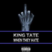 "King Tate ""When They Hate"""