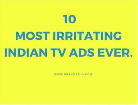 10 irritating indian TV ads