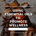 USING ESSENTIAL OILS TO PROMOTE WELLNESS