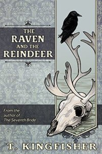 Cover of The Raven and the Reindeer by T. Kingfisher