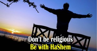 Don't be religious | Be with Hashem