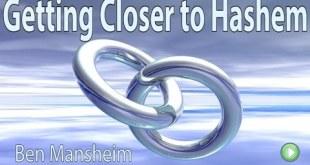 Getting Closer to Hashem – Ben Mansheim
