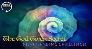 The God Given Secret | Never-Ending Challenges