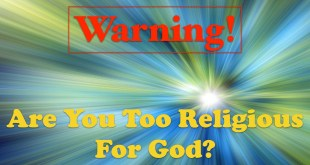 Are You Too Religious To Allow God Into Your Life?
