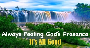 Always Feeling God's Presence   It's All Good